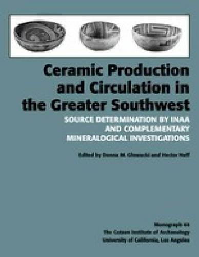 9780917956980: Ceramic Production and Circulation in the Greater Southwest: Source Determination by INAA and Complementary Mineralogical Investigations (Monographs)