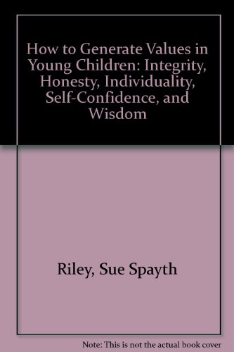 9780917990045: How to Generate Values in Young Children: Integrity, Honesty, Individuality, Self-Confidence, and Wisdom