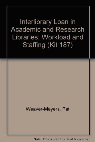Interlibrary Loan in Academic and Research Libraries: Workload and Staffing (Kit 187): ...