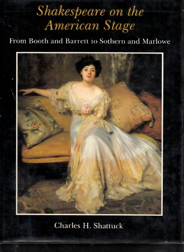 Shakespeare on the American Stage: From Booth and Barrett to Southern and Marlowe (0918016770) by Charles H. Shattuck