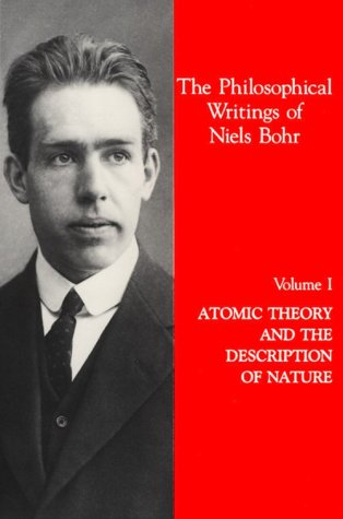 Volume I - Atomic Theory and the Description of Nature (Philosophical Writings of Niels Bohr Series...