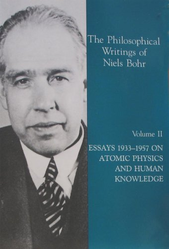 The Philosophical Writings of Niels Bohr, Volume II: Essays 1933 to 1957 on Atomic Physics and Hu...