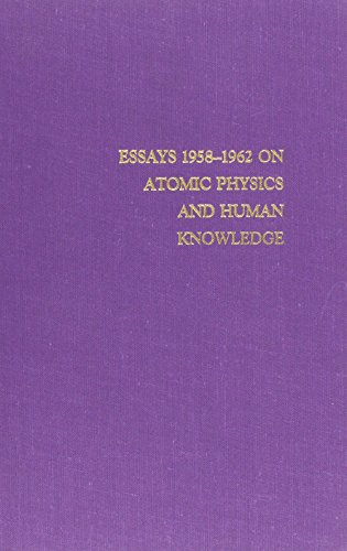 Essays 1958-1962 on Atomic Physics and Human Knowledge (Philosophical Writings of Niels Bohr, Vol...