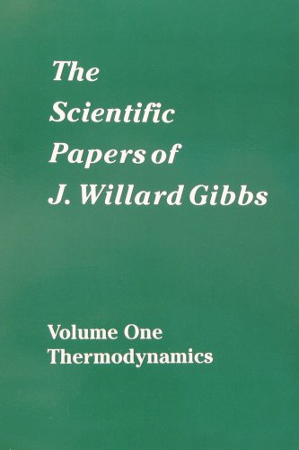 The Scientific Papers of J. Willard Gibbs, Vol. 1: Thermodynamics