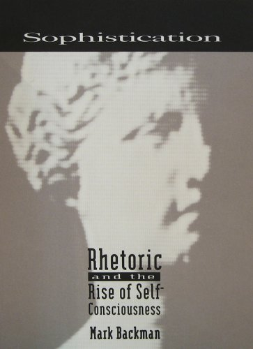 Sophistication: Rhetoric and the Rise of Self-Consciousness: Mark Backman