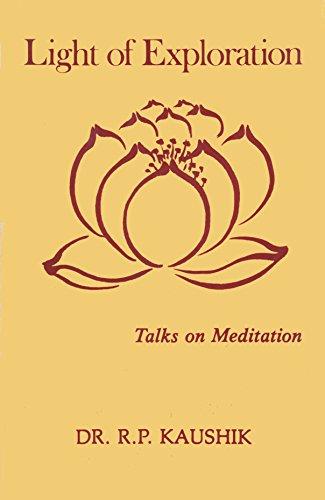 Light of Exploration: Talks on Meditation: Kaushik, R. P.