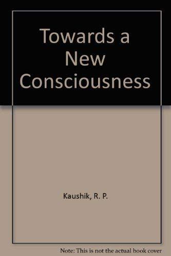 Towards a New Consciousness: Kaushik, R. P.