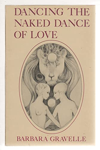 DANCING THE NAKED DANCE OF LOVE: Gravelle, Barbara, Inscribed