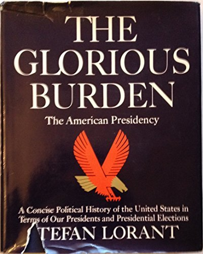 The Glorious Burden: The History of the: Lorant, Stefan