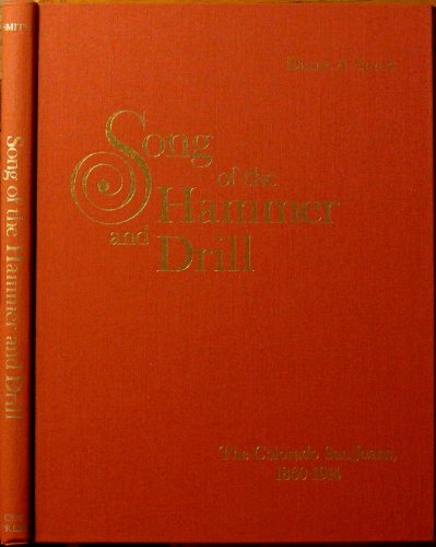 SONG OF THE HAMMER AND DRILL; THE COLORADO SAN JUANS, 1860-1914.