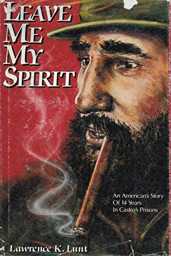 Leave Me My Spirit (Signed): Lunt, Lawrence K.;