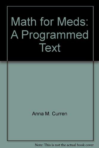 Math for Meds: A Programmed Text: Anna M. Curren, Laurie D. Munday