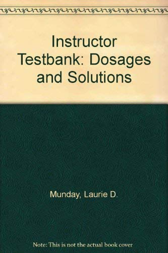Instructor Testbank: Dosages and Solutions: Munday, Laurie D.