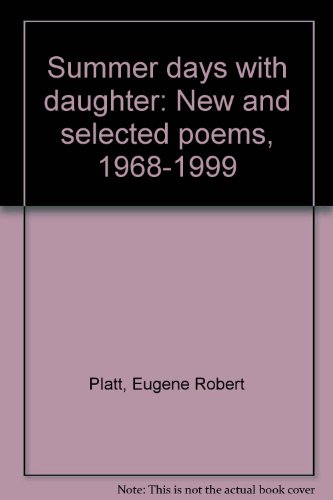 Summer days with daughter: New and selected poems, 1968-1999: Platt, Eugene Robert