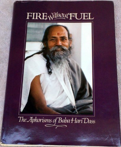 Fire Without Fuel. The Aphorisms of Baba Hari Dass: Dass, Baba Hari