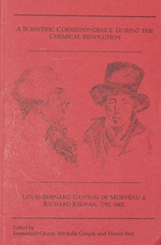 9780918102218: A Scientific Correspondence During the Chemical Revolution: Louis-Bernard Guyton De Morveau and Richard Kirwan, 1782-1802 (Berkeley papers in history of science)