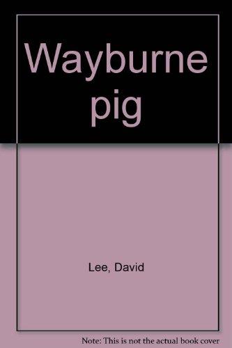 Wayburne Pig: Lee, David
