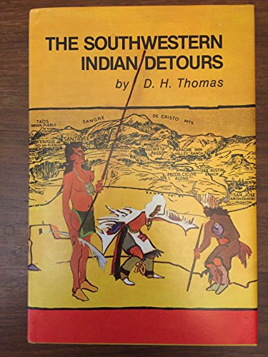 The Southwestern Indian Detours: The Story of the Fred Harvey/Santa Fe Railway Experiment in &...