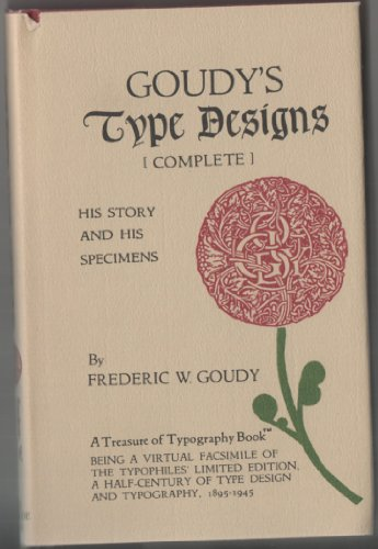 Goudy's Type Designs (Complete): His Story and: Goudy, Frederic W.
