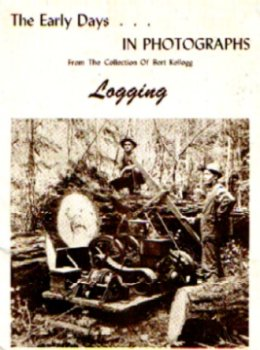 9780918146038: The Early Days in Photographs : Logging (From the Collection of Bert Kellogg)