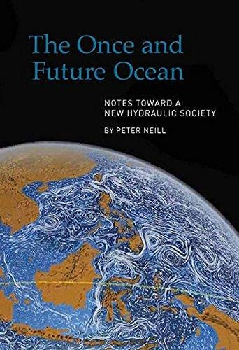The Once and Future Ocean: Notes Toward a New Hydraulic Society: Peter Neill