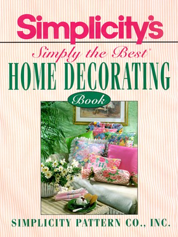 Simplicity's Simply the Best Home Decorating Book: Simplicity Pattern Company
