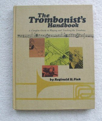 THE TROMBONIST'S HANDBOOK: A Complete Guide to: Fink, Reginald H.