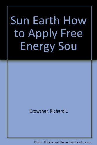 9780918202017: Sun Earth How to Apply Free Energy Sources To Our Homes and Buildings