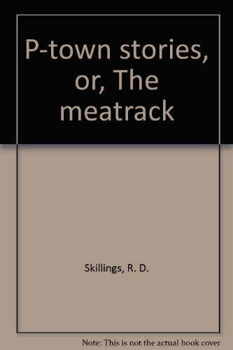 P-town stories, or, The meatrack: Skillings, R. D.