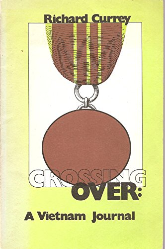 Crossing Over: A Vietnamese Journal By Richard Currey.: Currey, Richard