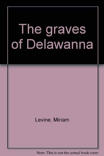 The Graves of Delawanna: Levine Miriam