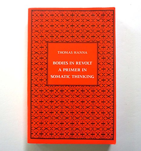 9780918236036: Bodies in Revolt: A Primer in Somatic Thinking