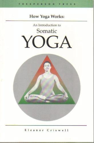 9780918236043: How Yoga Works: Introduction to Somatic Yoga