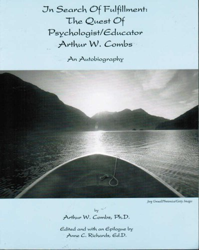 9780918236081: In Search of Fulfillment: The Quest of Psychologist/Educator Arthur W. Combs: An Autobiography