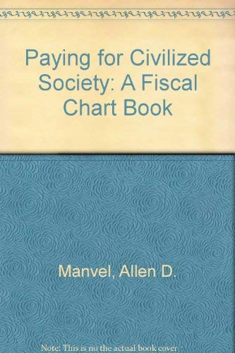 Paying for Civilized Society: a Fiscal Chart Book,: Manvel, Allen D.,