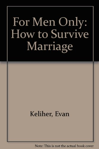 For Men Only: How to Survive Marriage: Evan Keliher