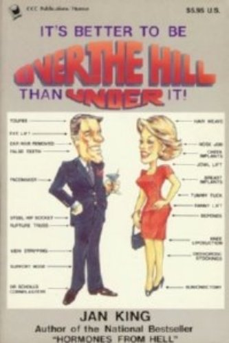 9780918259455: Its Better to Be over the Hill Than Be Under It: A Humorous Guide to a Fun Filled Retirement