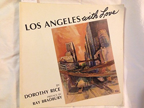 Los Angeles with Love / Paintings by Dorothy Rice ; Preface by Ray Bradbury ; Text by Fred ...