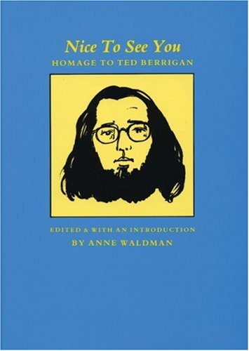 Nice To See You: Homage to Ted Berrigan: Ted Berrigan, Anne Waldman