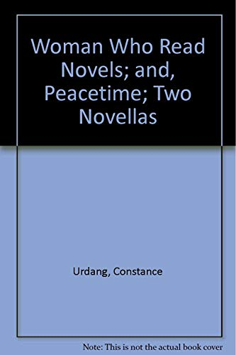 The Woman Who Read Novels; and, Peacetime: Two Novellas: Urdang, Constance