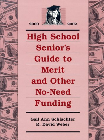 High School Senior's Guide to Merit and Other No-Need Funding 2000-2002: Schlachter, Gail Ann;...