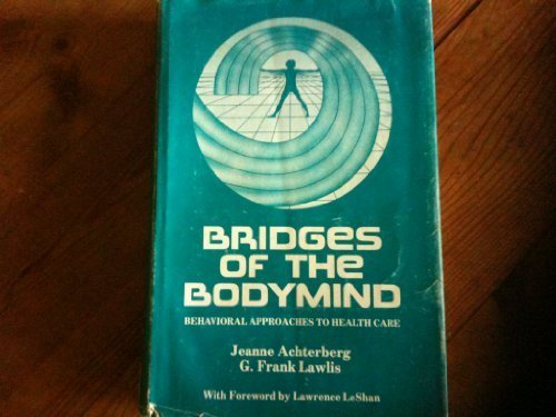 Bridges of the Bodymind: Behavioral Approaches to: Achterberg, Jeanne;Lawlis, G.