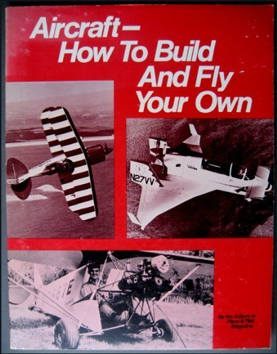 Aircraft How To Build And Fly Your Own: Editors Of Plane & Pilot Magazine