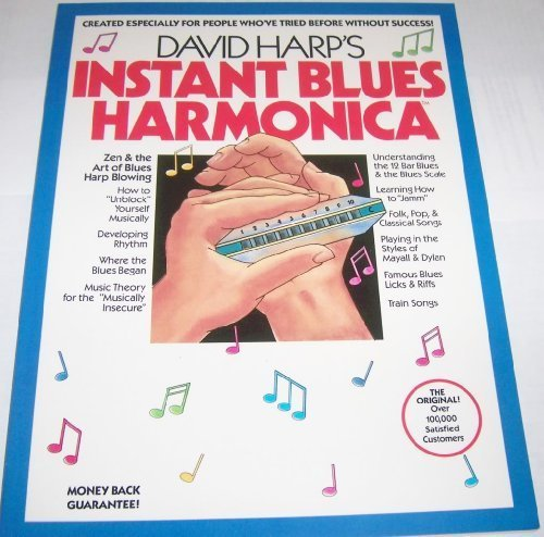 """Instant Blues Harmonica for the """"Musical Idiot"""": Or Zen and the Art of Blues Harp Blowing..."""