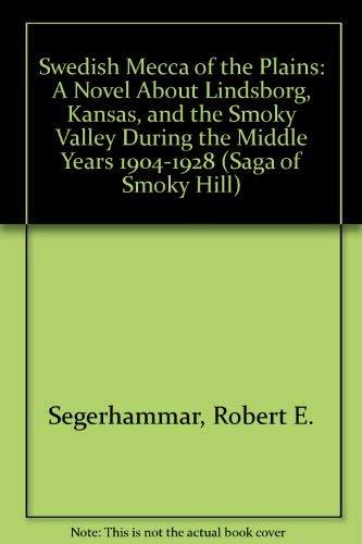 Swedish Mecca of the Plains: A Novel: Robert E. Segerhammar