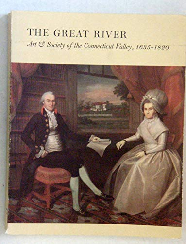 9780918333032: The Great River; Art & Society of the Connecticut Valley, 1635-1820.