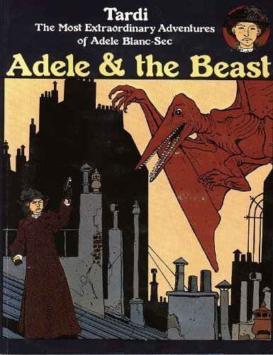 ADELE AND THE BEAST: Tardi, Jacques