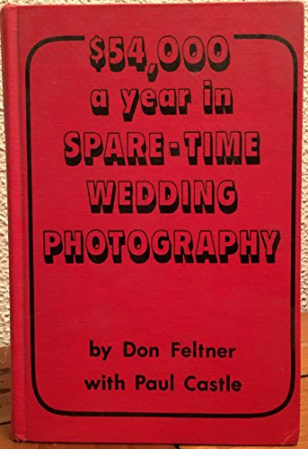54,000 a year in spare time wedding photography: Feltner, Don