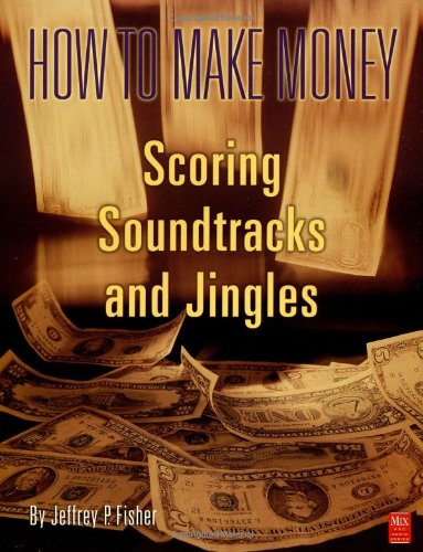 9780918371188: How to Make Money Scoring Soundtracks and Jingles