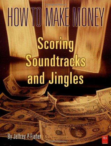 9780918371188: How to Make Money Scoring Soundtracks and Jingles